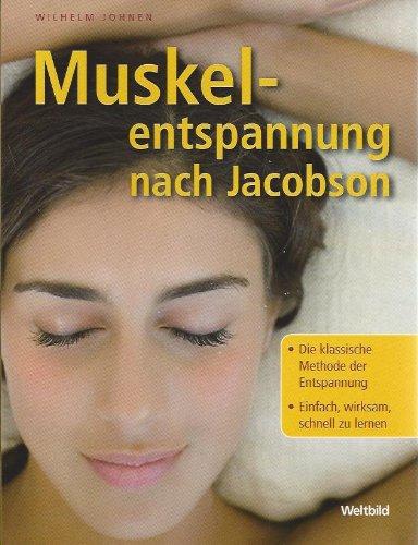 Muskelentspannung nach Jacobsen - Die klassische Methode der Entspannung ; einfach, wirksam, schnell zu lernen ; für Selbstsicherheit und innere Ruhe