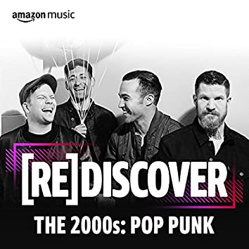 REDISCOVER The 2000s: Pop Punk