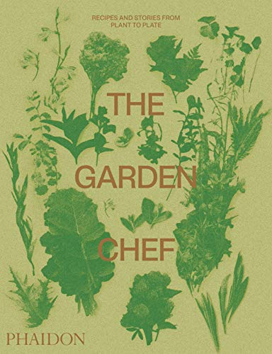 The Garden Chef: RECIPES AND STORIES FROM PLANT TO PLATE (FOOD-COOK)