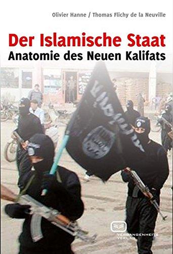 Der Islamische Staat: Anatomie des Neuen Kalifats