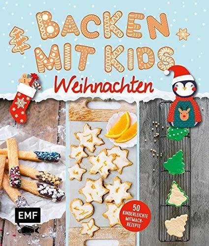 Backen mit Kids (Kindern) – Weihnachten: 50 kinderleichte Mitmach-Rezepte für Plätzchen (Kekse), Stollen, Lebkuchen und mehr