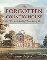 The Forgotten Country House: The Rise and Fall of Roundway Park