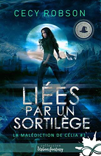 Liées par un sortilège: La malédiction de Célia, T1 (French Edition)