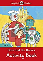 Sam and the Robots Activity Book: Ladybird Readers Level 4