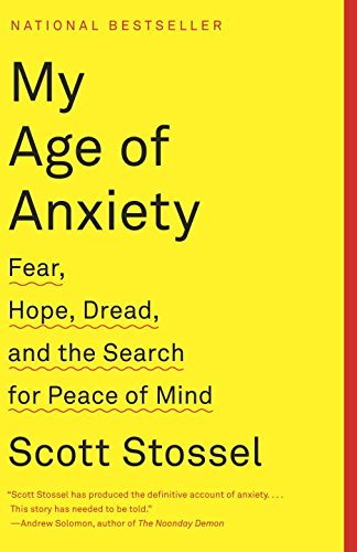 My Age of Anxiety: Fear, Hope, Dread, and the Search for Peace of Mind by Scott Stossel (2015-02-03)