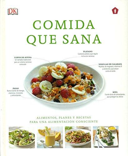 Comida que sana: Alimentos, planes y recetas para una alimentación consciente