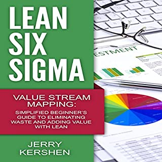Lean Six Sigma: Value Stream Mapping     Simplified Beginner's Guide to Eliminating Waste and Adding Value with Lean              By:                                                                                                                                 Jerry Kershen                               Narrated by:                                                                                                                                 Pourya Rahbar                      Length: 53 mins     103 ratings     Overall 3.9