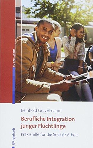 Berufliche Integration junger Flüchtlinge: Praxishilfe für die Soziale Arbeit