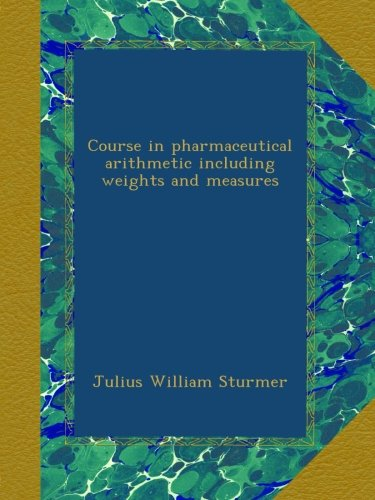 Course in pharmaceutical arithmetic including weights and measures