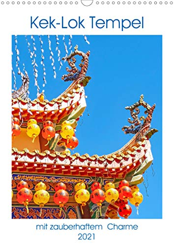 Kek-Lok Tempel mit zauberhaftem Charme (Wandkalender 2021 DIN A3 hoch)