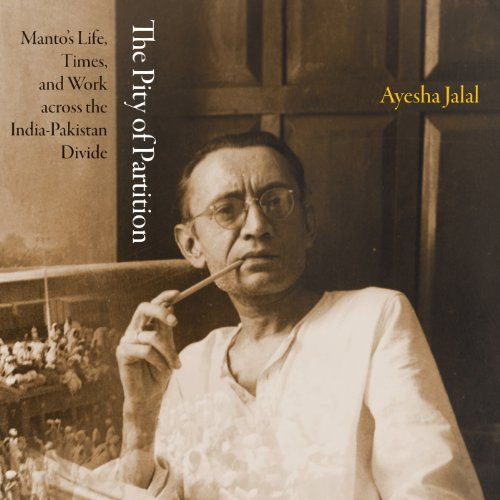 Manto's Life, Times, and Work across the India-Pakistan Divide