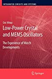 Low-Power Crystal and MEMS Oscillators: The Experience of Watch Developments (Integrated Circuits and Systems)