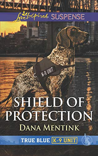 Shield of Protection (True Blue K-9 Unit) by [Dana Mentink]
