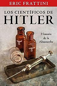 Los científicos de Hitler. Historia de la Ahnenerbe par Eric Frattini