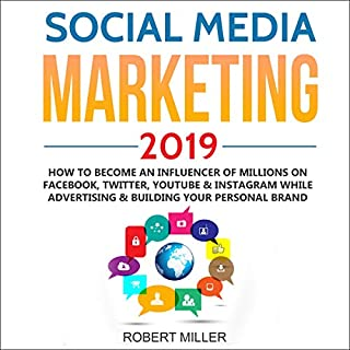 Social Media Marketing 2019: How to Become an Influencer of Millions on Facebook, Twitter, Youtube & Instagram While Advertising & Building Your Personal Brand audiobook cover art