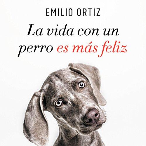 La Vida Con Un Perro Es Más Feliz (Spanish Edition) copertina