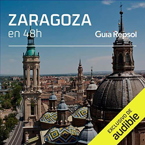 Zaragoza en 48 horas (Narración en Castellano) [Zaragoza in 48 Hours] Audiobook By Guía Repsol cover art