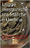 Logge massoniche tra Marche e Umbria: I Club come trampolini di lancio per la Massoneria? (Italian Edition)