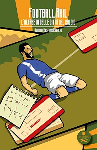 Football Rail: L'alfabeto delle città del calcio (Clairefontaine) di [Cristiano Carriero]