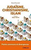 Judaïsme, christianisme, islam - Points communs et divergences. Préface d'Odon Vallet.