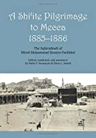 A Shi'ite Pilgrimage to Mecca, 1885-1886: The Safarnameh of Mirza Mohammad Hosayn Farahani