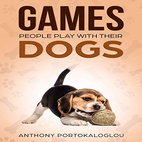 Games People Play with Their Dogs: Discover Fun Games to Play with Your Pet audiobook cover art