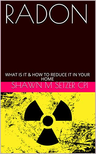 RADON : WHAT IS IT & HOW TO REDUCE IT IN YOUR HOME (English Edition)