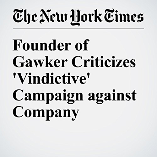 Founder of Gawker Criticizes 'Vindictive' Campaign against Company cover art