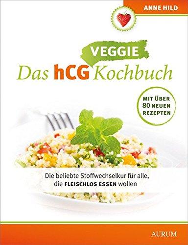 Das hCG Veggie Kochbuch: DiebeliebteStoffwechselkurfüralle,diefleischlosessenwollen
