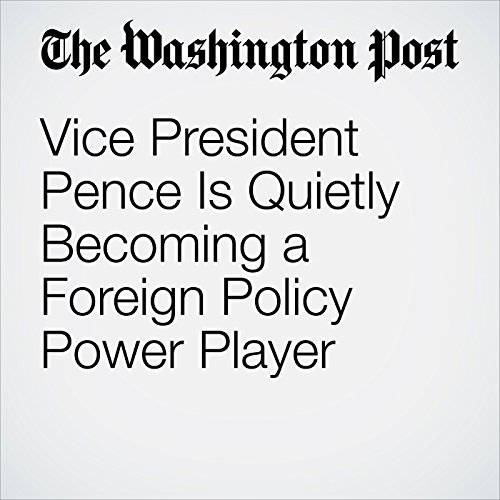 Vice President Pence Is Quietly Becoming a Foreign Policy Power Player copertina