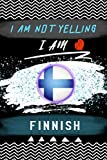 I Am Not Yelling I'm Finnish: A Ruled Notebook flag Finland Perfect gift for Finnish lovers and Roots From Finland | Journal 120 Pages (6x9): Writing Journal • Notebook • Diary • Notepad • Planner