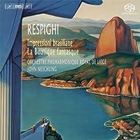 レスピーギ : ブラジルの印象   風変わりな店 (Respighi : Impressioni braziliane   La Boutique fantasque / Orchestre Philharmonique Royal de Liege , John Neschling) [SACD Hybrid] [輸入盤]