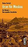 Uran für Moskau: Die Wismut - Eine populäre Geschichte (DDR-Geschichte)