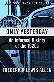 Only Yesterday: An Informal History of the 1920s (Harper Perennial Modern Classics) (English Edition) par [Frederick Lewis Allen]