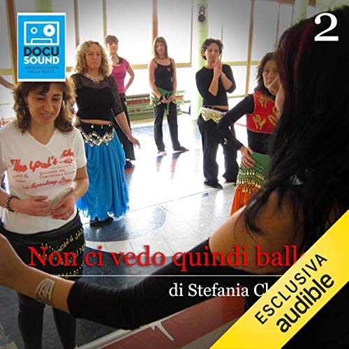 Non ci vedo quindi ballo 2                   By:                                                                                                                                 Stefania Claudio                               Narrated by:                                                                                                                                 Tania Gallino                      Length: 9 mins     Not rated yet     Overall 0.0