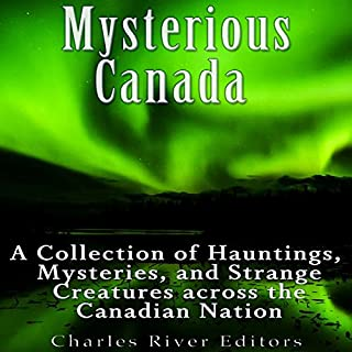 Mysterious Canada: A Collection of Hauntings, Mysteries, and Strange Creatures Across the Canadian Nation audiobook cover art
