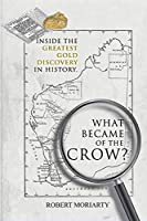 What became of the crow?: The inside story of the greatest gold discovery in history (English Edition)