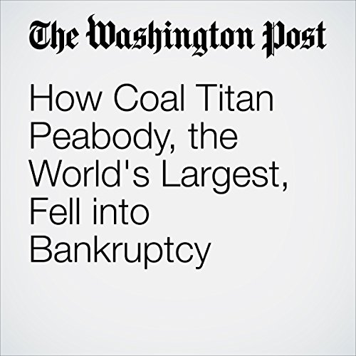How Coal Titan Peabody, the World's Largest, Fell into Bankruptcy audiobook cover art