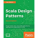 Scala Design Patterns: Design modular, clean, and scalable applications by applying proven design patterns in Scala, 2nd Edition (English Edition)