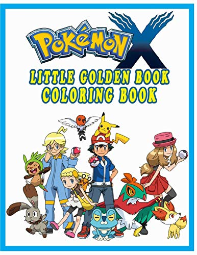 Little Golden Book Pokémon X coloring book: Meaningful Gifts For Children During Winter Break Help Children Have a Wonderful Festive Season With Friends And Famil (Pokémon Coloring book)