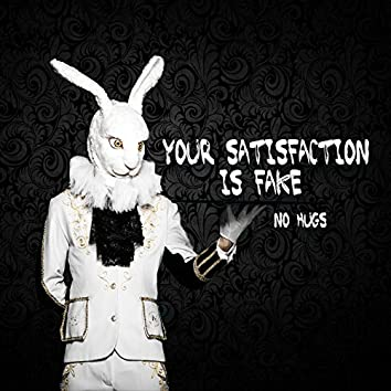 Your Satisfaction Is Fake