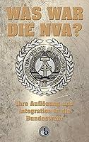 Was war die NVA?: Ihre Aufloesung und die Integration von Ehemaligen in die Bundeswehr