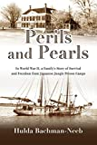 Perils and Pearls: In World War II, a Family's Story of Survival and Freedom from Japanese Jungle Prison Camps - Hulda Bachman-Neeb