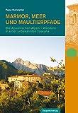 Marmor, Meer und Maultierpfade: Die Apuanischen Alpen - Wandern in einer unbekannten Toskana