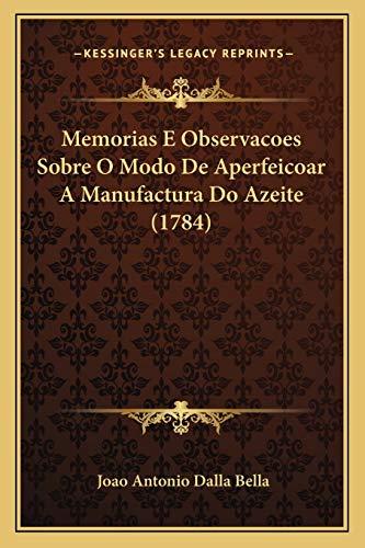 Memorias E Observacoes Sobre O Modo De Aperfeicoar A Manufactura Do Azeite (1784)