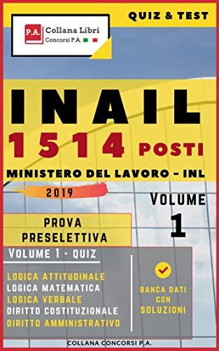 Quiz & Test INAIL 1514 Posti Ministero del Lavoro - INL - Prova Preselettiva 2019: Volume 1 (Concorsi P.A.)