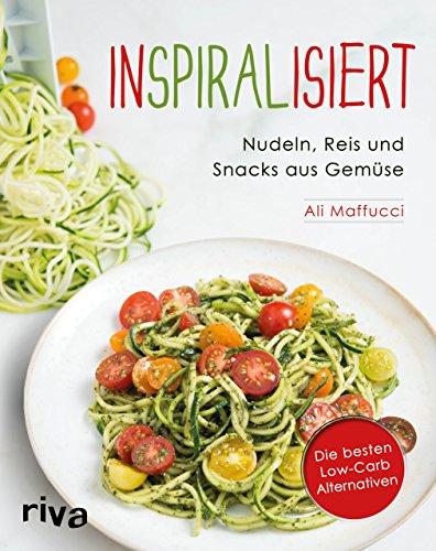 Inspiralisiert - Nudeln, Reis und Snacks aus Gemüse: Die besten Low-Carb-Alternativen. Abnehmen mit...
