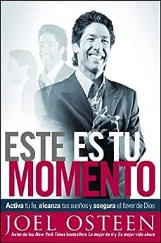 Este es tu momento: Activa tu fe, alcanza tus sueños y asegura el favo (Spanish Edition) by [Joel Osteen]