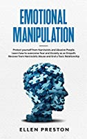 Emotional Manipulation: Protect yourself from Narcissists and Abusive People. Learn how to overcome Fear and Anxiety as an Empath. Recover from Narcissistic Abuse and End a Toxic Relationship