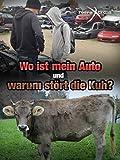 Wo ist mein Auto und warum stört die Kuh?
